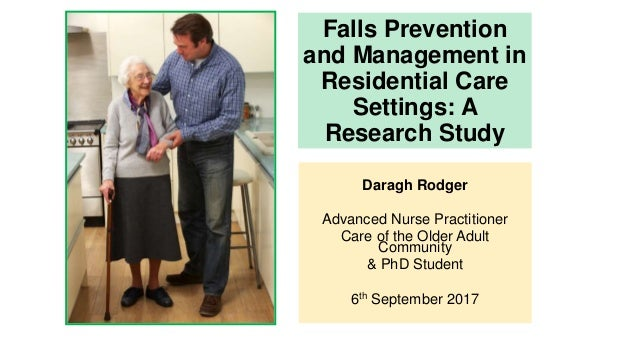 Falls Prevention and Management in Residential Care Settings: A Research Study Daragh Rodger Advanced Nurse Practitioner C...