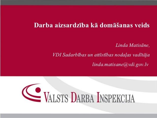 Darba aizsardzība kā domāšanas veids                                  Linda Matisāne,     VDI Sadarbības un attīstības nod...