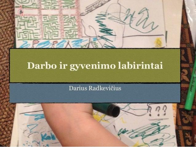 Darbo ir gyvenimo labirintai Darius Radkevičius
