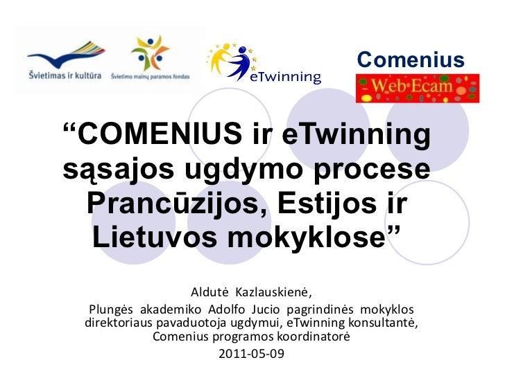 """ COMENIUS ir eTwinning  s ąsajos ugdymo procese Prancūzijos, Estijos ir Lietuvos mokyklose"" Aldut ė  Kazlauskien ė, Plung..."