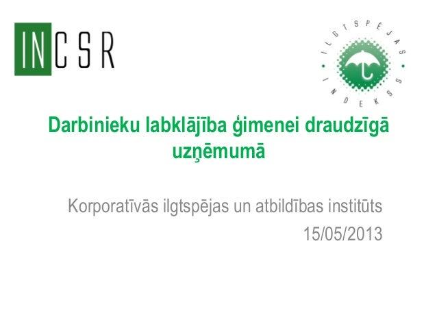 Darbinieku labklājība ģimenei draudzīgāuzņēmumāKorporatīvās ilgtspējas un atbildības institūts15/05/2013