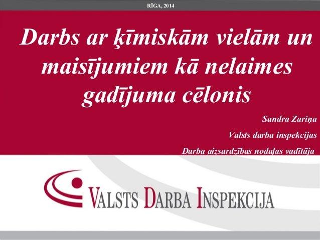 Darbs ar ķīmiskām vielām un maisījumiem kā nelaimes gadījuma cēlonis Sandra Zariņa Valsts darba inspekcijas Darba aizsardz...