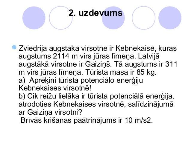 2. uzdevumsZviedrijā augstākā virsotne ir Kebnekaise, kuras augstums 2114 m virs jūras līmeņa. Latvijā augstākā virsotne ...