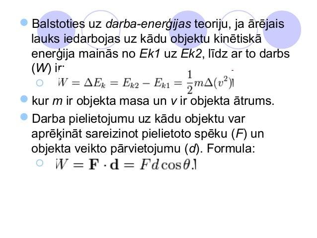 Balstoties uz darba-enerģijas teoriju, ja ārējais lauks iedarbojas uz kādu objektu kinētiskā enerģija mainās no Ek1 uz Ek...