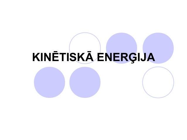 KINĒTISKĀ ENERĢIJA