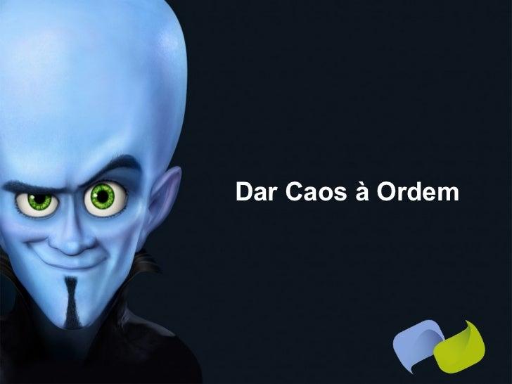 Dar Caos à Ordem