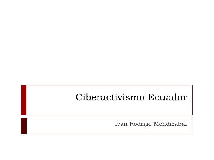 Ciberactivismo Ecuador Iván Rodrigo Mendizábal