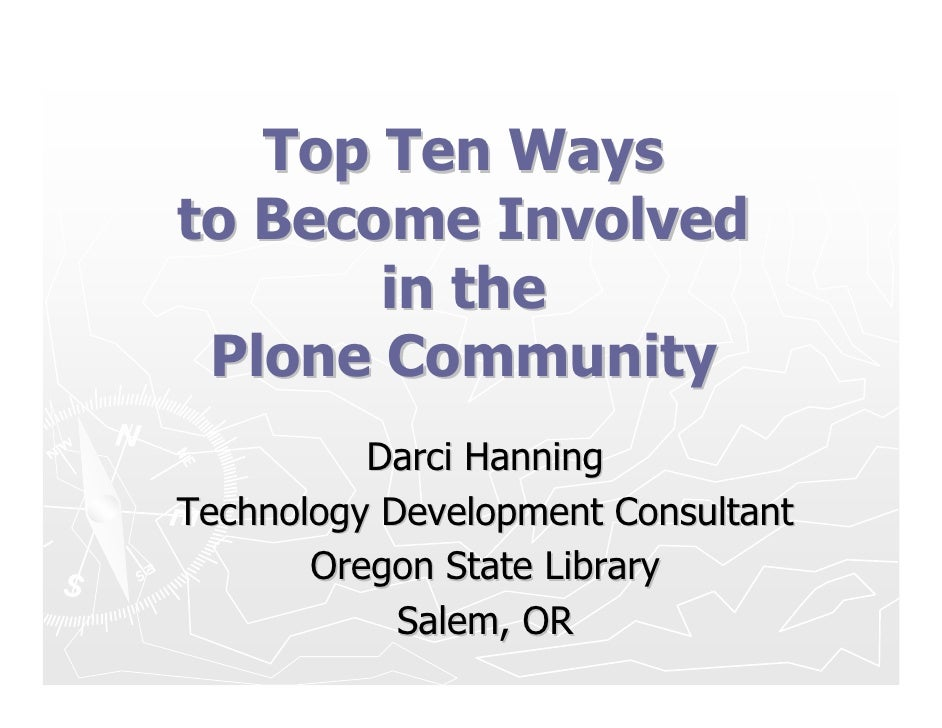 Top Ten Ways to Become Involved        in the  Plone Community           Darci Hanning Technology Development Consultant  ...