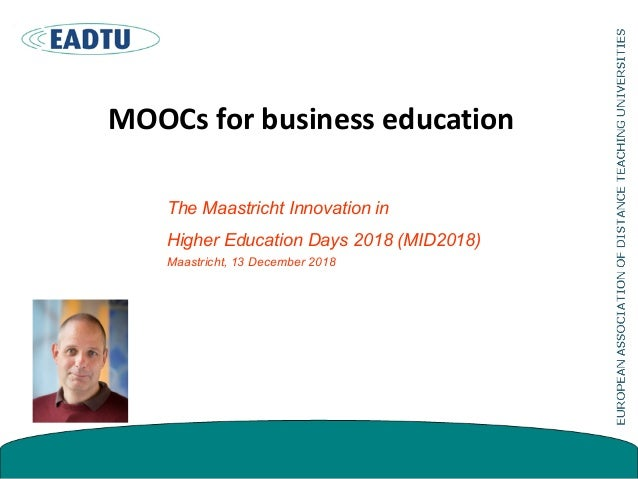 MOOCs for business education The Maastricht Innovation in Higher Education Days 2018 (MID2018) Maastricht, 13 December 2018