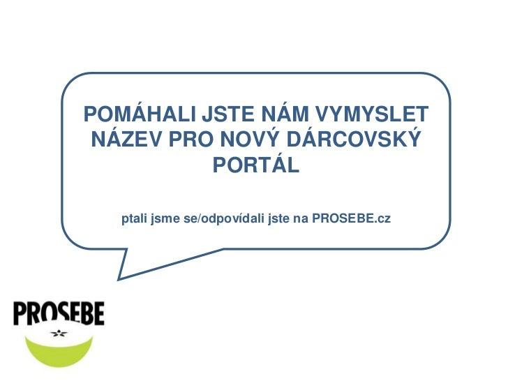 Pomáhali jste nám vymyslet název pro nový dárcovský portál<br />ptali jsme se/odpovídali jste na PROSEBE.cz<br />