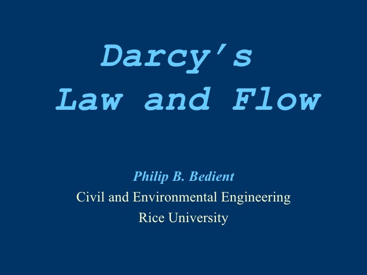 Darcy's  Law and Flow Philip B. Bedient Civil and Environmental Engineering Rice University