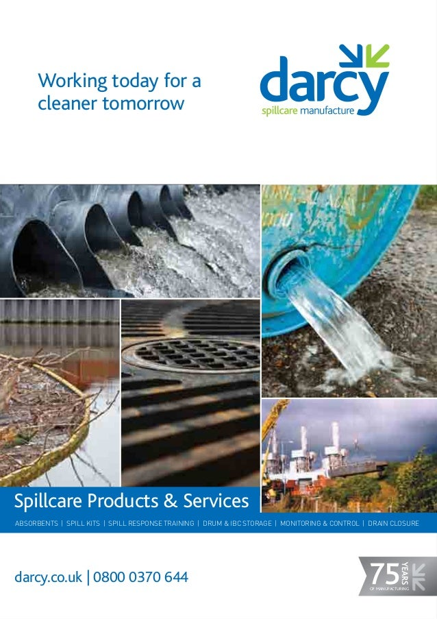darcy.co.uk | 0800 0370 644ABSORBENTS | SPILL KITS | SPILL RESPONSE TRAINING | DRUM & IBC STORAGE | MONITORING & CONTROL |...