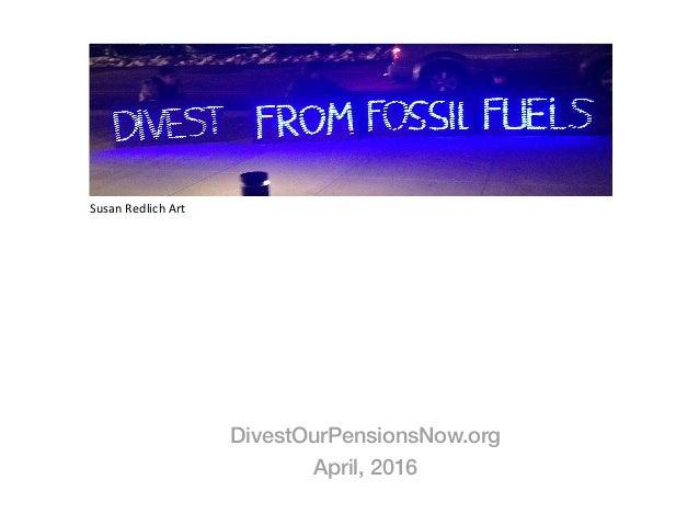 SusanRedlichArt ! DivestOurPensionsNow.org! April, 2016! !