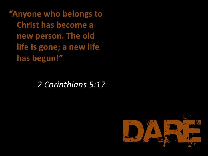 [ Dare To Be Different ]; 2. U201cAnyone Who Belongs To Christ Has Become A New  Person.