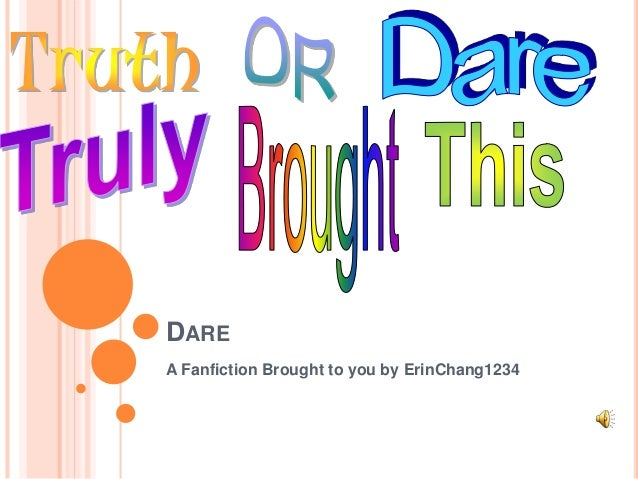 DARE A Fanfiction Brought to you by ErinChang1234