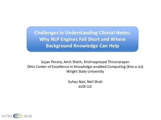 Challenges in Understanding Clinical Notes: Why NLP Engines Fall Short and Where Background Knowledge Can Help Sujan Perer...