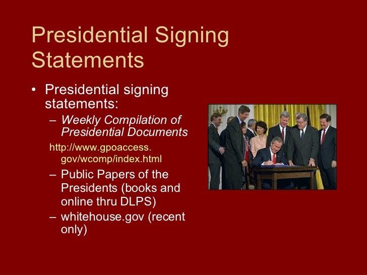 Presidential Signing Statements <ul><li>Presidential signing statements: </li></ul><ul><ul><li>Weekly Compilation of Presi...