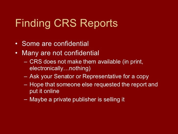 Finding CRS Reports <ul><li>Some are confidential </li></ul><ul><li>Many are not confidential </li></ul><ul><ul><li>CRS do...