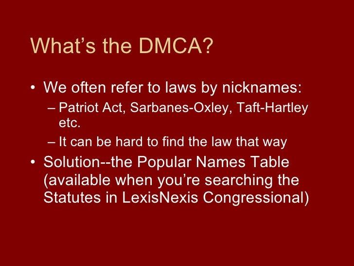 What's the DMCA? <ul><li>We often refer to laws by nicknames: </li></ul><ul><ul><li>Patriot Act, Sarbanes-Oxley, Taft-Hart...