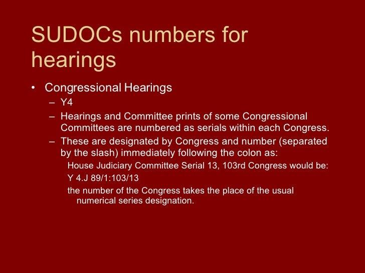 SUDOCs numbers for hearings <ul><li>Congressional Hearings </li></ul><ul><ul><li>Y4 </li></ul></ul><ul><ul><li>Hearings an...