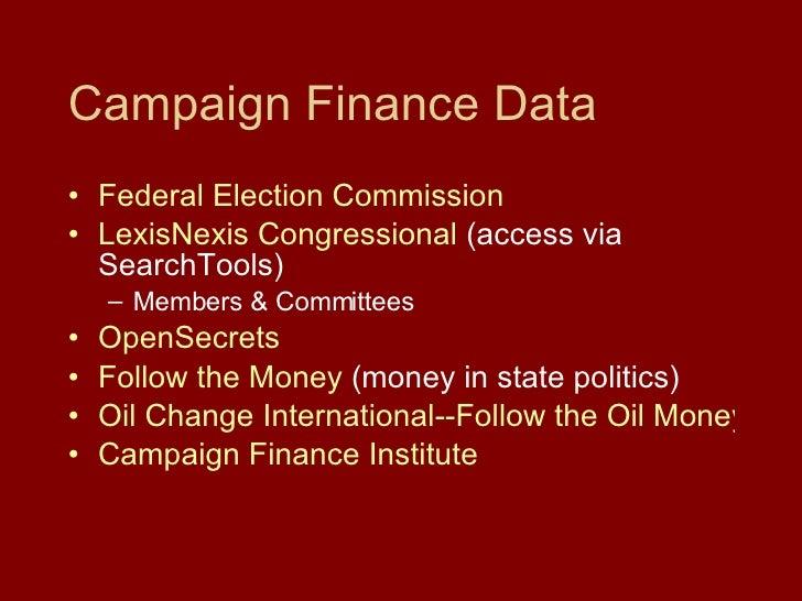 Campaign Finance Data <ul><li>Federal Election   Commission </li></ul><ul><li>LexisNexis  Congressional  (access via Searc...