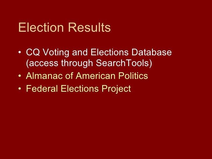 Election Results <ul><li>CQ Voting and Elections Database (access through SearchTools) </li></ul><ul><li>Almanac of Americ...