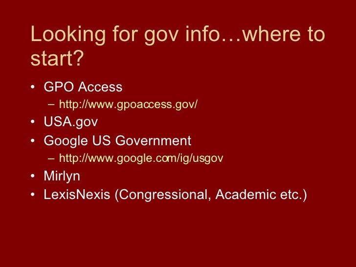 Looking for gov info…where to start? <ul><li>GPO Access </li></ul><ul><ul><li>http://www.gpoaccess.gov/ </li></ul></ul><ul...