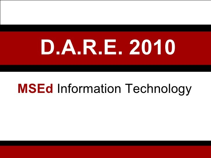 MSEd   Information Technology D.A.R.E. 2010