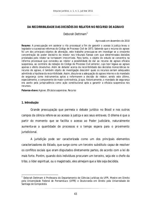Arquivo Jurídico, v. 1, n. 1, jul/dez 2011 43 DA RECORRIBILIDADE DAS DECISÕES DO RELATOR NO RECURSO DE AGRAVO Deborah Dett...