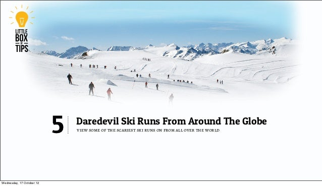 5   Daredevil Ski Runs From Around The Globe                               view some of the scariest ski runs on from all ...