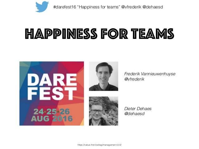 "Happiness for teams Frederik Vannieuwenhuyse @vfrederik Dieter Dehaes @dehaesd #darefest16 ""Happiness for teams"" @vfreder..."