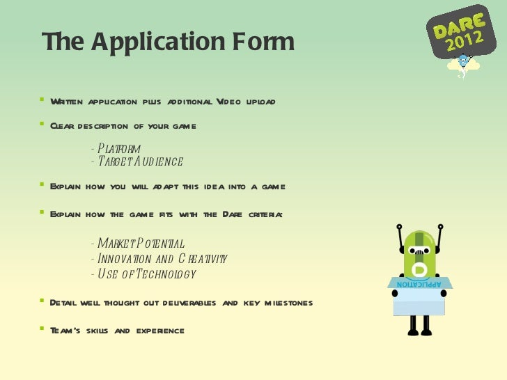 The Application Form   <ul><li>Written application plus additional Video upload  </li></ul><ul><li>Clear description of yo...