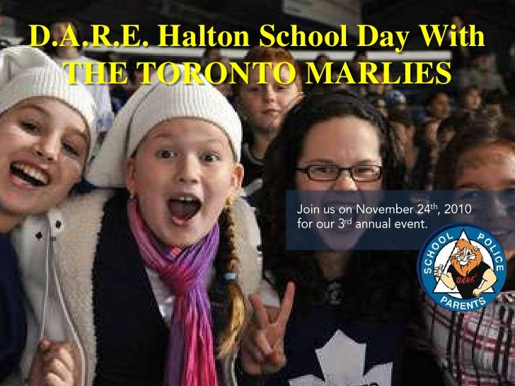 D.A.R.E. Halton School Day With THE TORONTO MARLIES<br />Join us on November 24th, 2010 for our 3rd annual event.  <br />1...