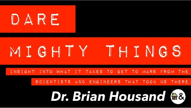 Dare Mighty Things Dr. Brian Housand InSight Into What It Takes To Get To Mars From ThE Scientists and Engineers That Took...