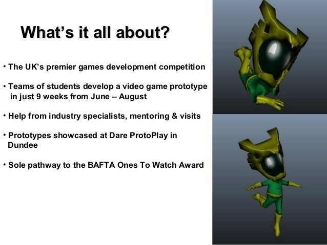 What's it all about?• The UK's premier games development competition• Teams of students develop a video game prototype  in...