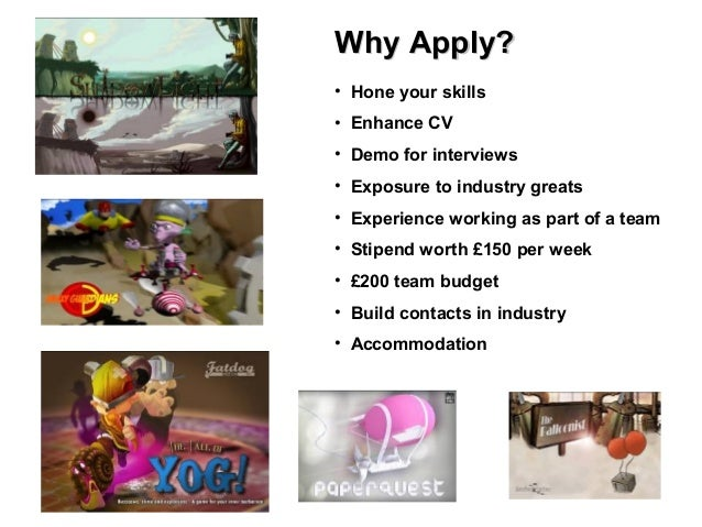 Why Apply?• Hone your skills• Enhance CV• Demo for interviews• Exposure to industry greats• Experience working as part of ...