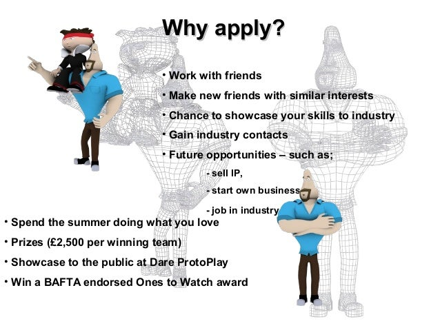 Why apply?                              • Work with friends                              • Make new friends with similar i...