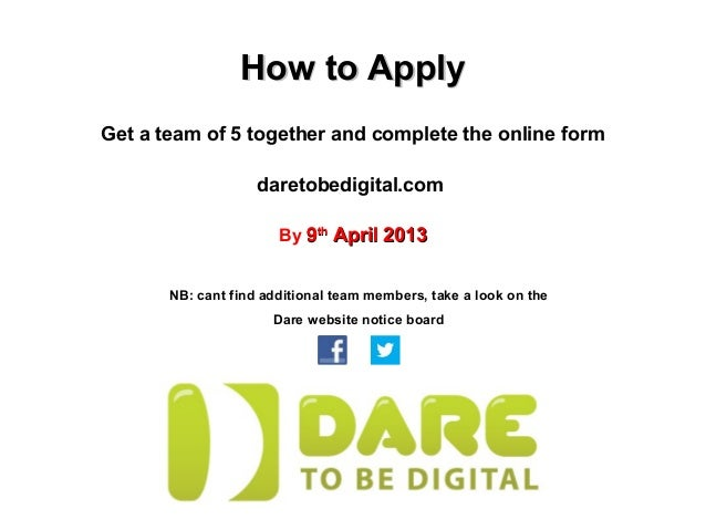 How to ApplyGet a team of 5 together and complete the online form                    daretobedigital.com                  ...