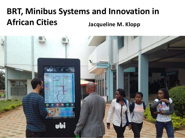BRT, Minibus Systems and Innovation in African Cities Jacqueline M. Klopp