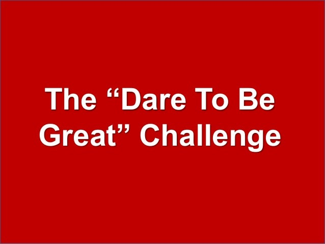 dare to be great  dare to follow
