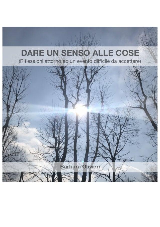 DARE UN SENSO ALLE COSE (Riflessioni attorno ad un evento difficile da accettare) Barbara Olivieri