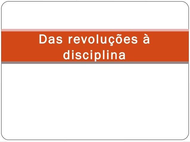 Das revoluções à disciplina