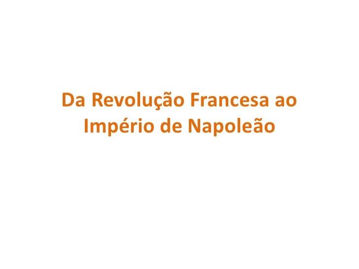 Da Revolução Francesa ao Império de Napoleão<br />