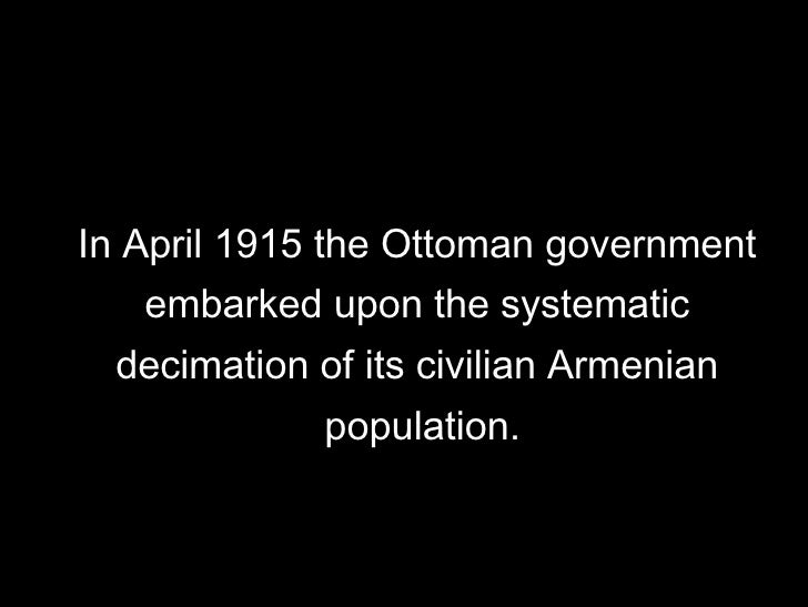 In April 1915 the Ottoman government  embarked upon the systematic  decimation of its civilian Armenian  population.