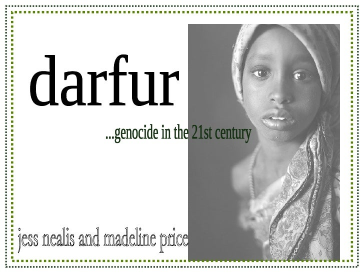 darfur ...genocide in the 21st century jess nealis and madeline price
