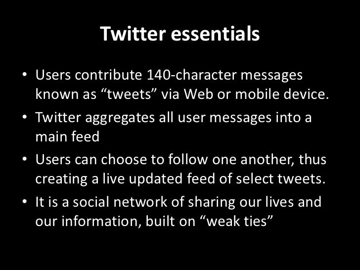 "Twitter essentials<br />Users contribute 140-character messages known as ""tweets"" via Web or mobile device.<br />Twitter a..."