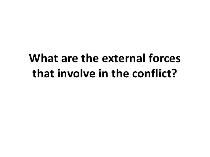 What are the external forces that involve in the conflict?<br />