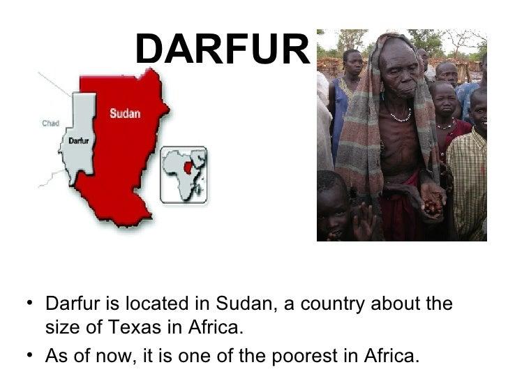 DARFUR   <ul><li>Darfur is located in Sudan, a country about the size of Texas in Africa.  </li></ul><ul><li>As of now, it...