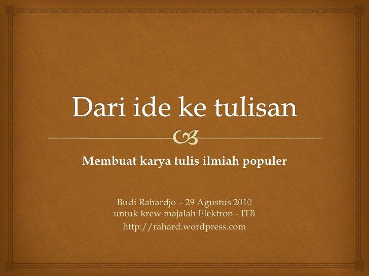 Membuat karya tulis ilmiah populer         Budi Rahardjo – 29 Agustus 2010      untuk krew majalah Elektron - ITB        h...