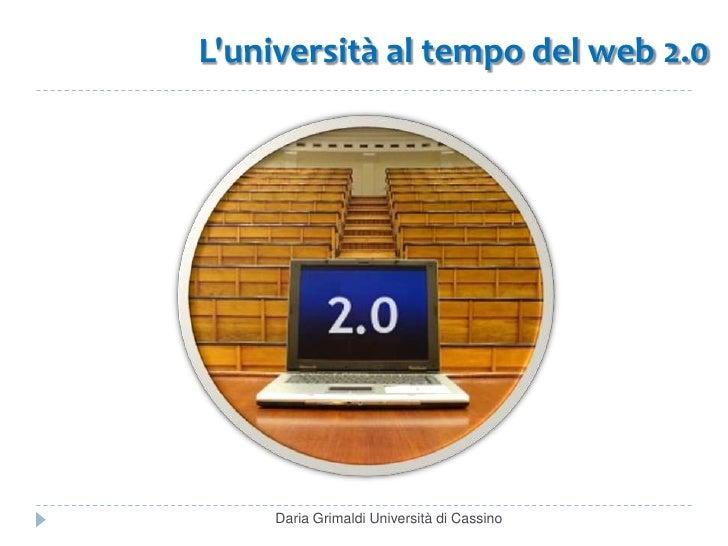 L'università al tempo del web 2.0<br />Daria Grimaldi Università di Cassino<br />